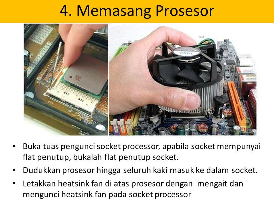 4. Memasang Prosesor Buka tuas pengunci socket processor, apabila socket mempunyai flat penutup, bukalah flat penutup socket.
