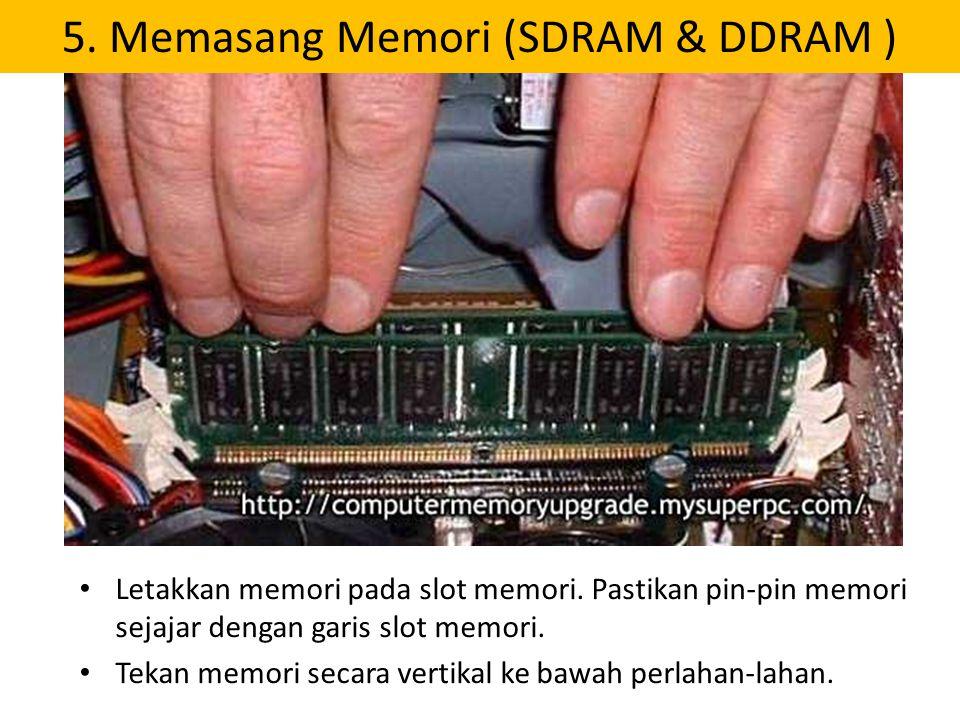 5. Memasang Memori (SDRAM & DDRAM )
