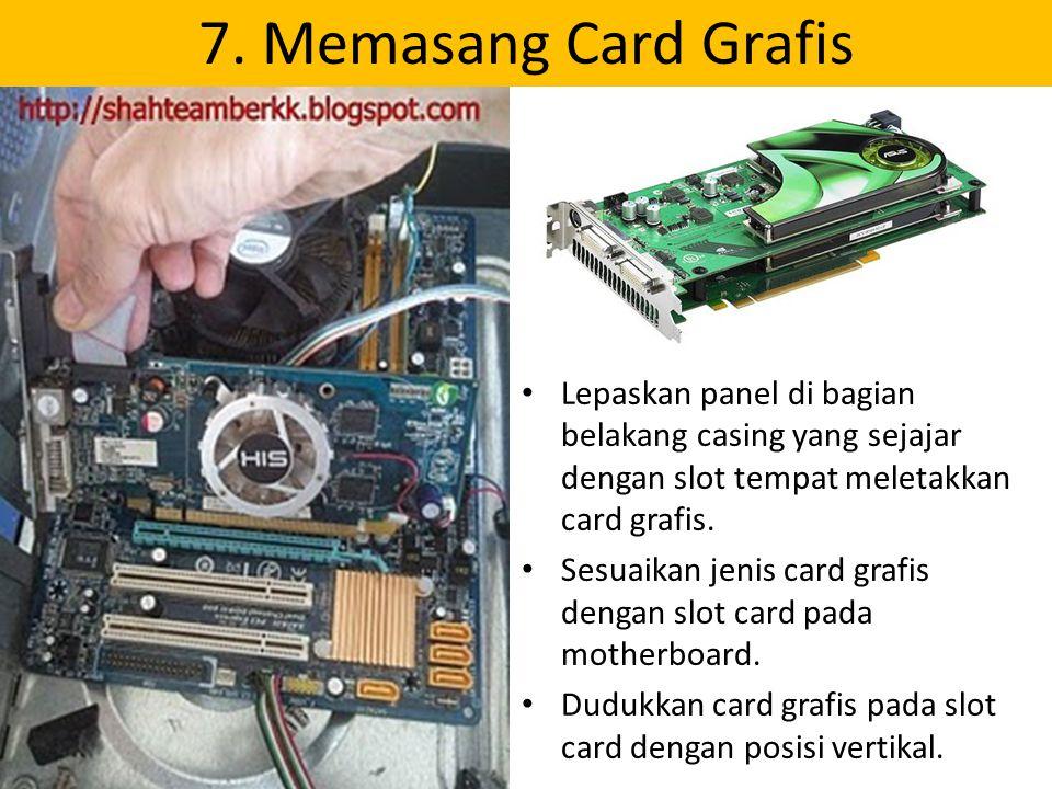 7. Memasang Card Grafis Lepaskan panel di bagian belakang casing yang sejajar dengan slot tempat meletakkan card grafis.