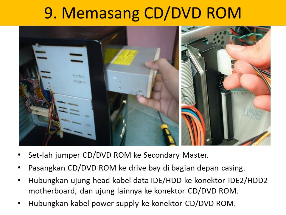 9. Memasang CD/DVD ROM Set-lah jumper CD/DVD ROM ke Secondary Master.