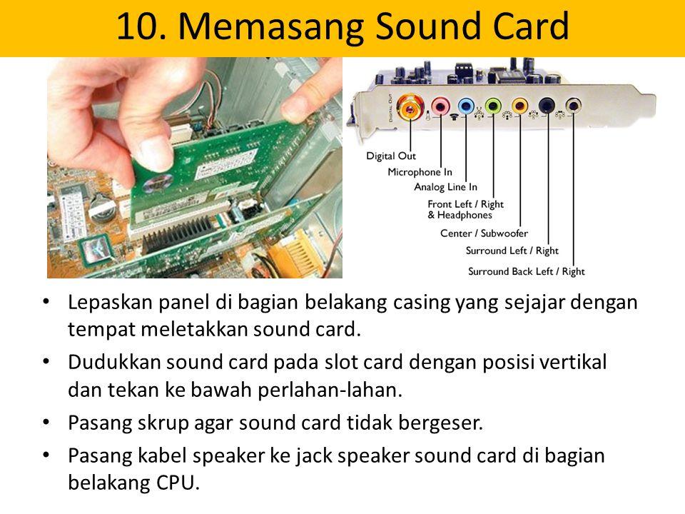 10. Memasang Sound Card Lepaskan panel di bagian belakang casing yang sejajar dengan tempat meletakkan sound card.
