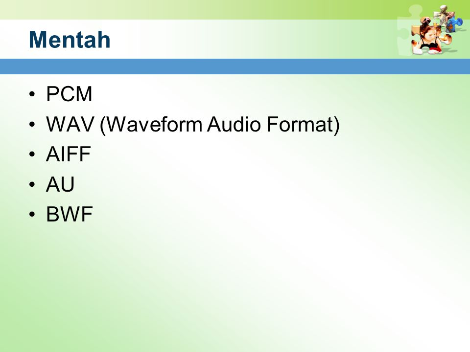Mentah PCM WAV (Waveform Audio Format) AIFF AU BWF