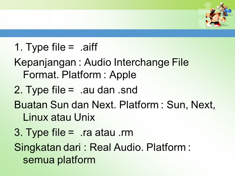 1. Type file = .aiff Kepanjangan : Audio Interchange File Format. Platform : Apple. 2. Type file = .au dan .snd.