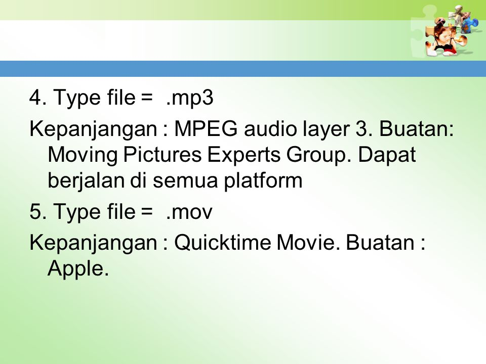 4. Type file = .mp3 Kepanjangan : MPEG audio layer 3. Buatan: Moving Pictures Experts Group. Dapat berjalan di semua platform.