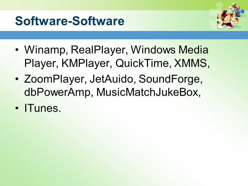 Software-Software Winamp, RealPlayer, Windows Media Player, KMPlayer, QuickTime, XMMS,
