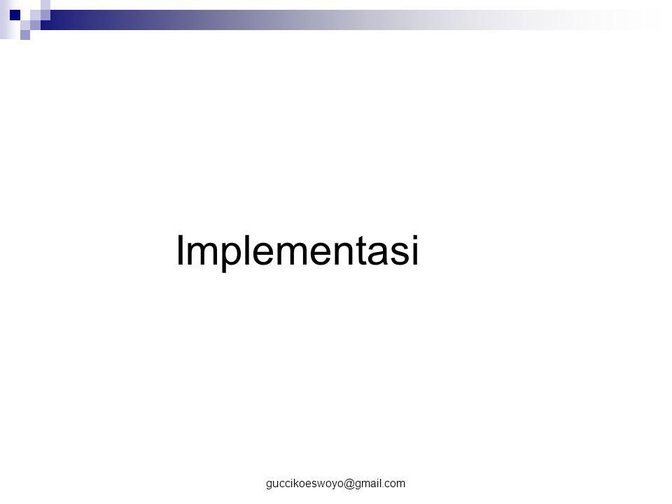 Implementasi guccikoeswoyo@gmail.com