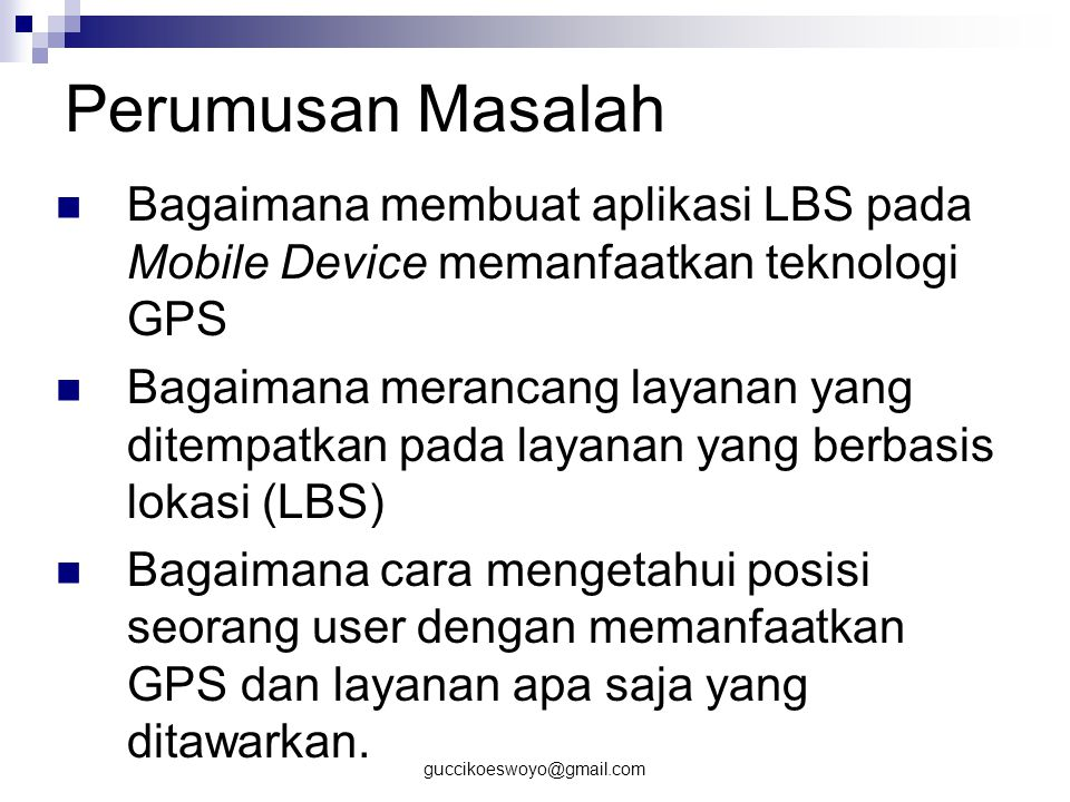 Perumusan Masalah Bagaimana membuat aplikasi LBS pada Mobile Device memanfaatkan teknologi GPS.