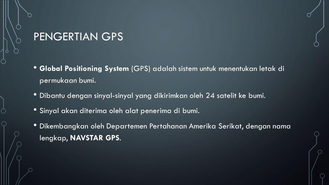 Pengertian gps Global Positioning System (GPS) adalah sistem untuk menentukan letak di permukaan bumi.