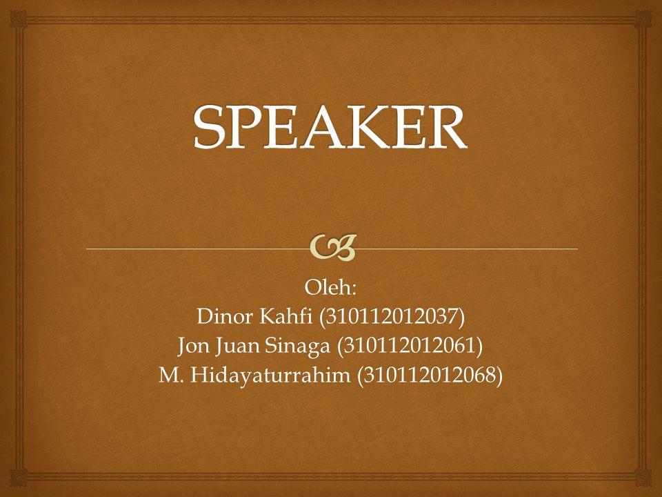 SPEAKER Oleh: Dinor Kahfi (310112012037)