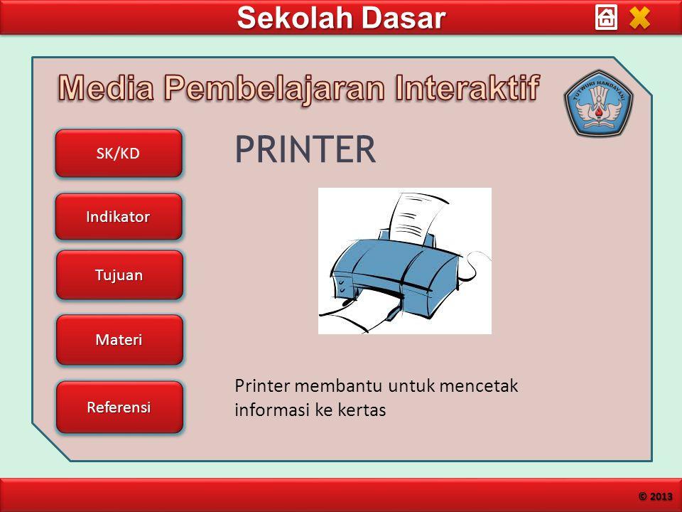 PRINTER Printer membantu untuk mencetak informasi ke kertas