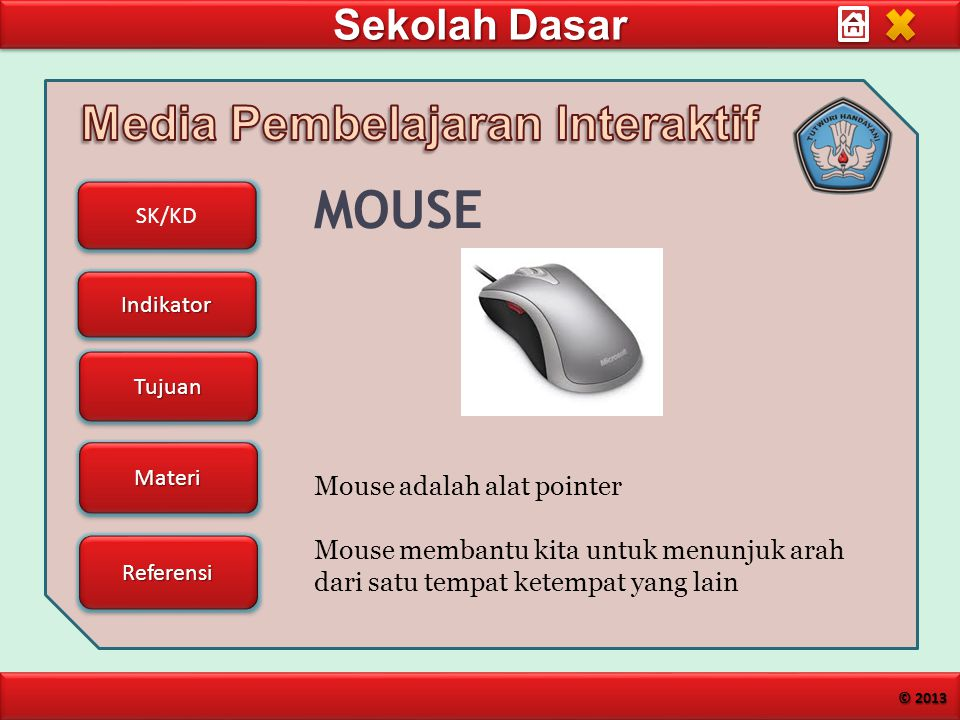 MOUSE Mouse adalah alat pointer