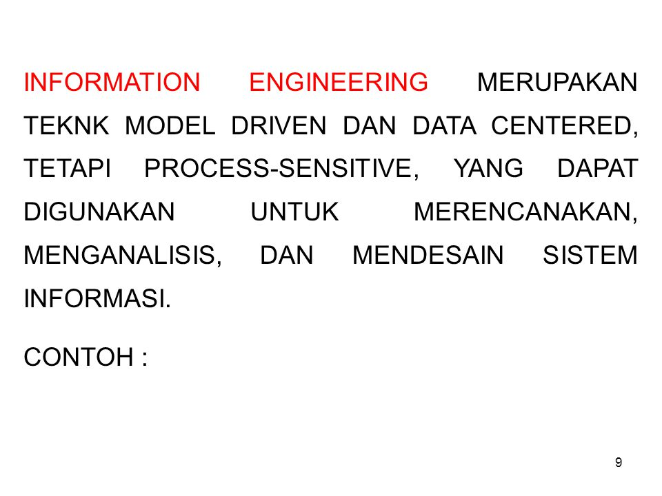 INFORMATION ENGINEERING MERUPAKAN TEKNK MODEL DRIVEN DAN DATA CENTERED, TETAPI PROCESS-SENSITIVE, YANG DAPAT DIGUNAKAN UNTUK MERENCANAKAN, MENGANALISIS, DAN MENDESAIN SISTEM INFORMASI.