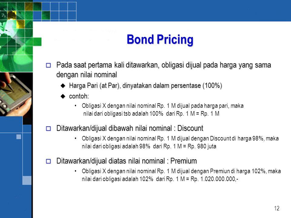 Bond Pricing Pada saat pertama kali ditawarkan, obligasi dijual pada harga yang sama dengan nilai nominal.