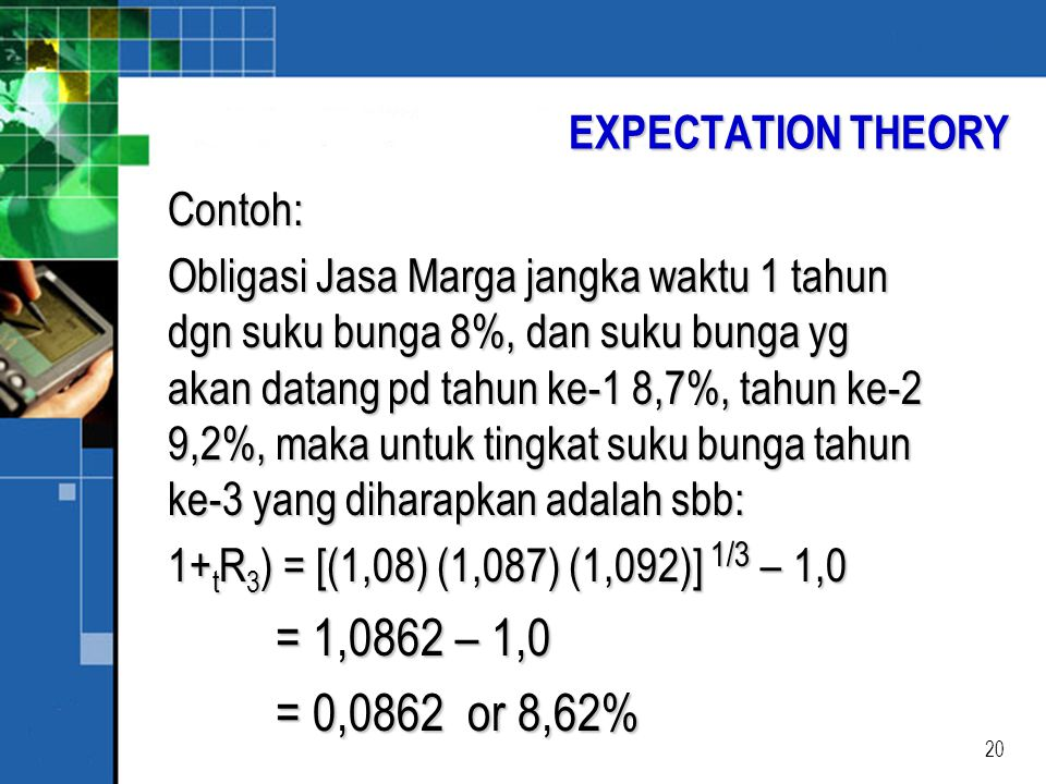 = 1,0862 – 1,0 = 0,0862 or 8,62% EXPECTATION THEORY Contoh: