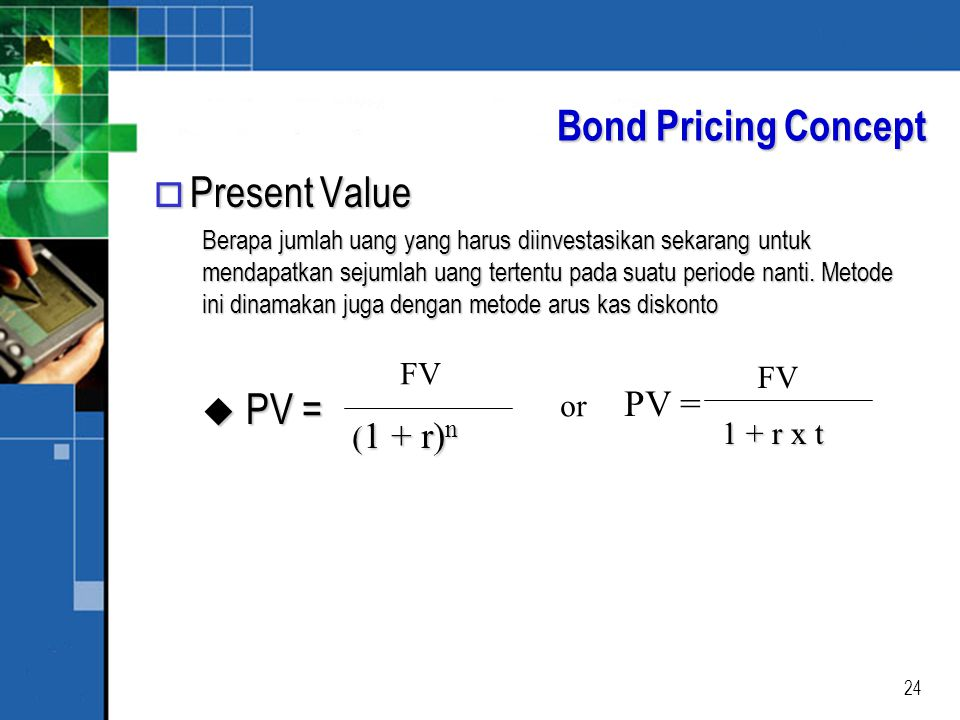Bond Pricing Concept Present Value PV = PV = FV FV or (1 + r)n