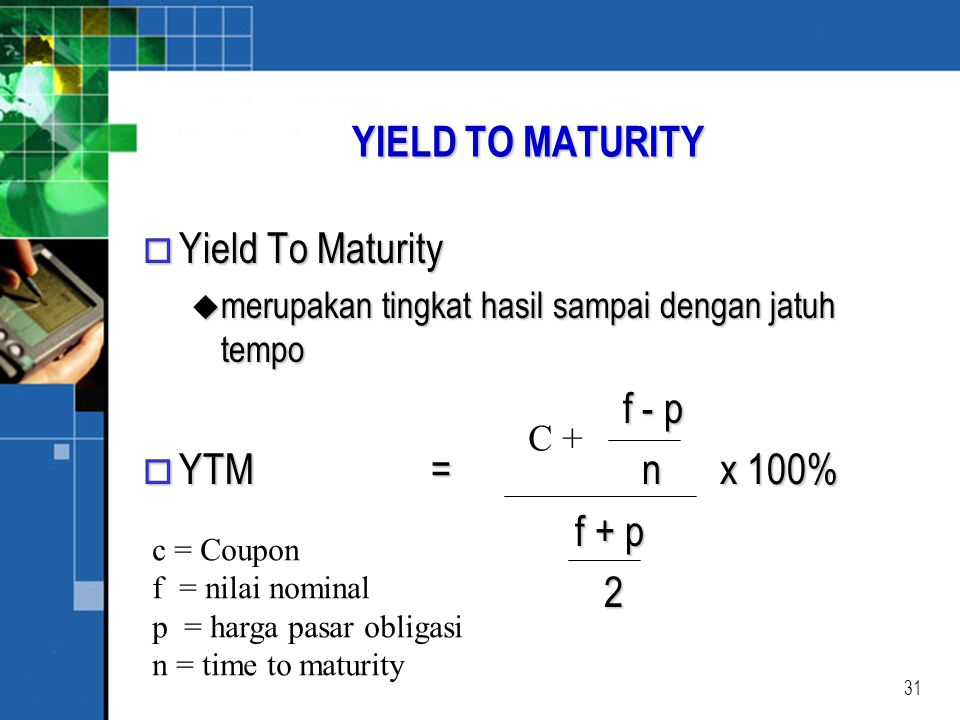 YIELD TO MATURITY Yield To Maturity f - p YTM = n x 100% f + p 2