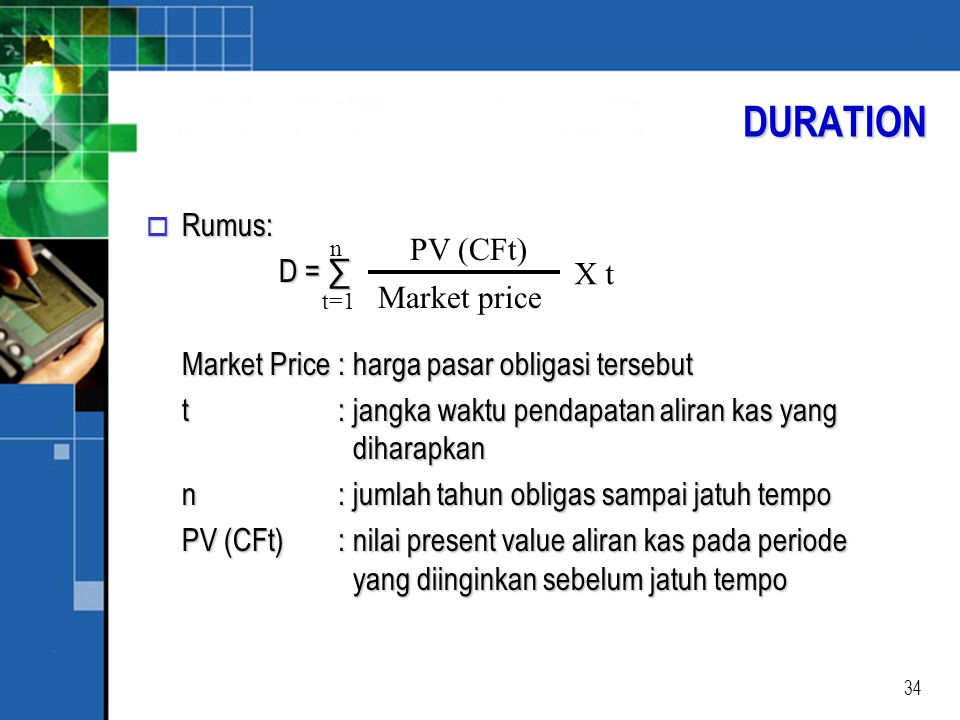 DURATION Rumus: D = ∑ PV (CFt) X t