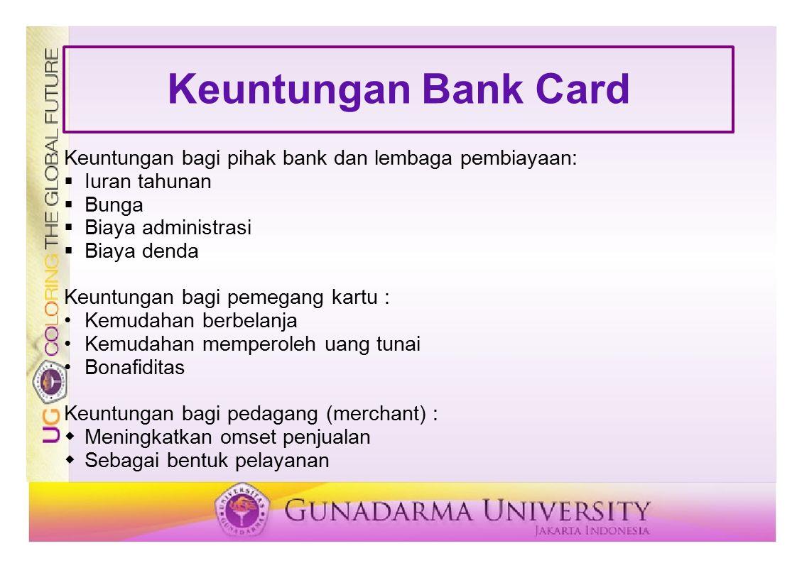 Keuntungan Bank Card Keuntungan bagi pihak bank dan lembaga pembiayaan: Iuran tahunan. Bunga. Biaya administrasi.