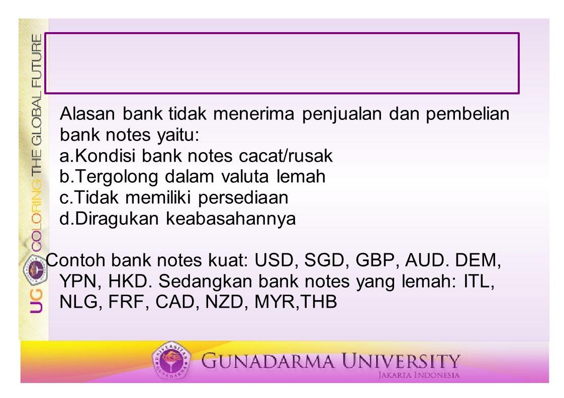 Alasan bank tidak menerima penjualan dan pembelian bank notes yaitu: