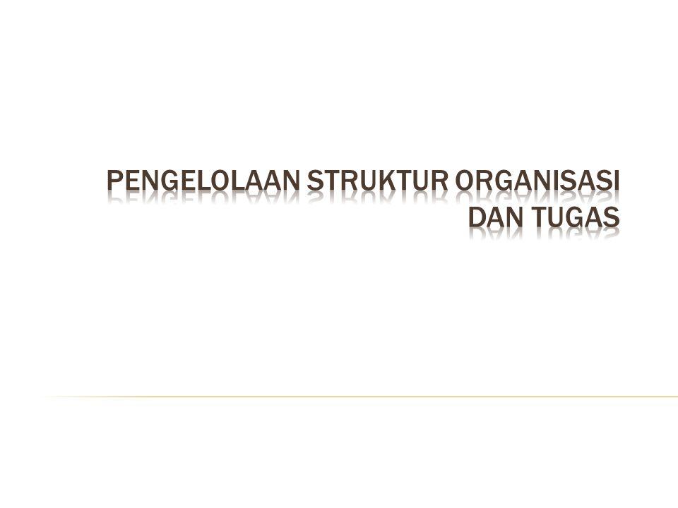 Pengelolaan Struktur Organisasi dan Tugas