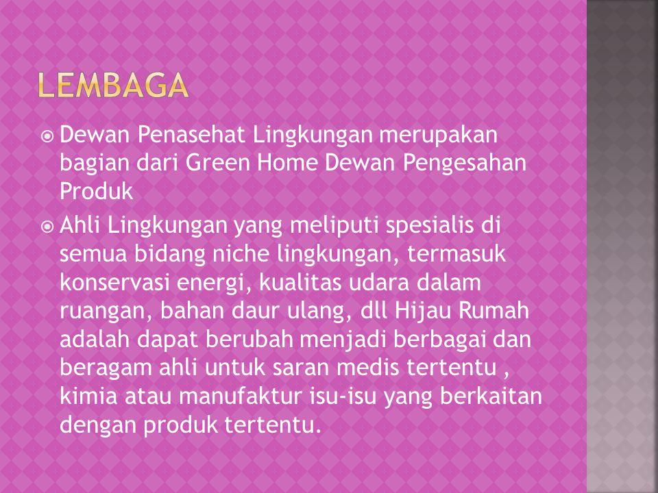 LEMBAGA Dewan Penasehat Lingkungan merupakan bagian dari Green Home Dewan Pengesahan Produk.