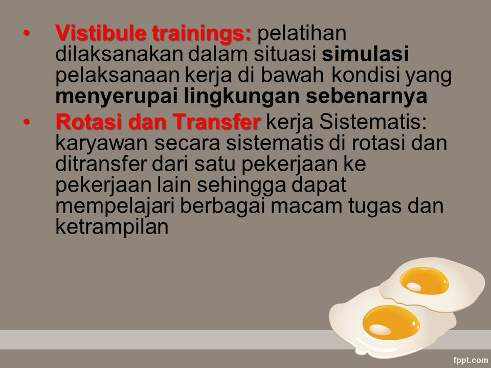 Vistibule trainings: pelatihan dilaksanakan dalam situasi simulasi pelaksanaan kerja di bawah kondisi yang menyerupai lingkungan sebenarnya