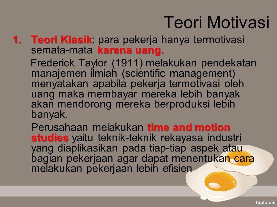 Teori Motivasi Teori Klasik: para pekerja hanya termotivasi semata-mata karena uang.