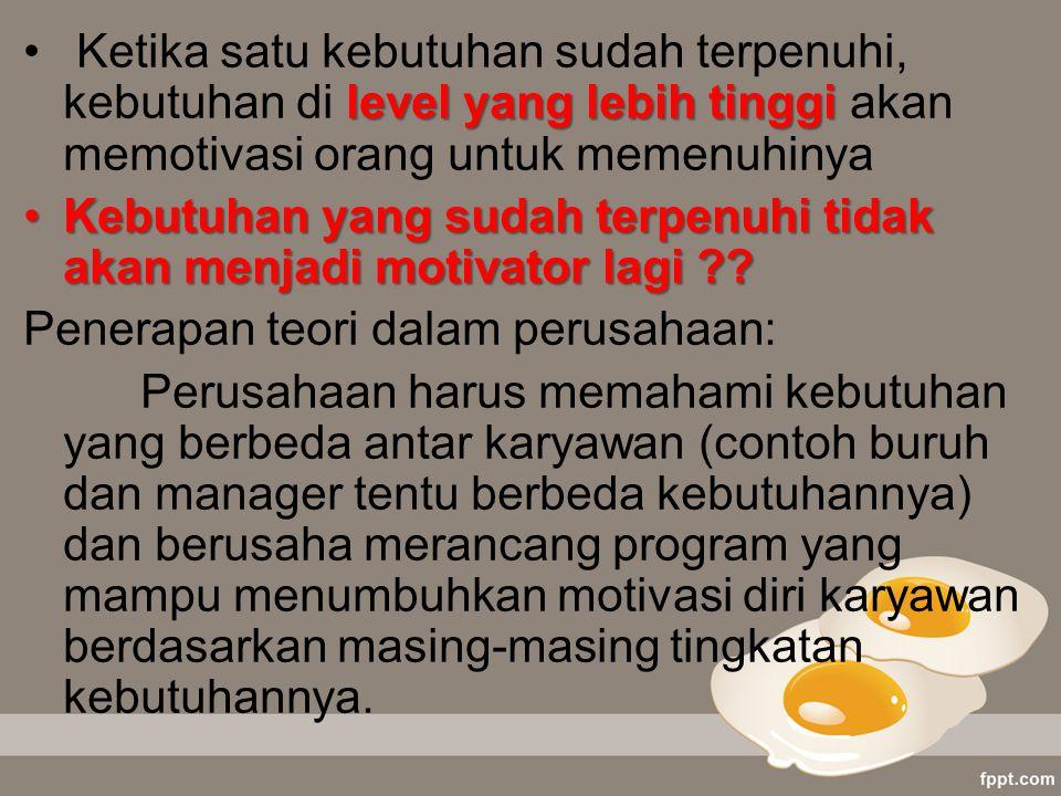 Ketika satu kebutuhan sudah terpenuhi, kebutuhan di level yang lebih tinggi akan memotivasi orang untuk memenuhinya