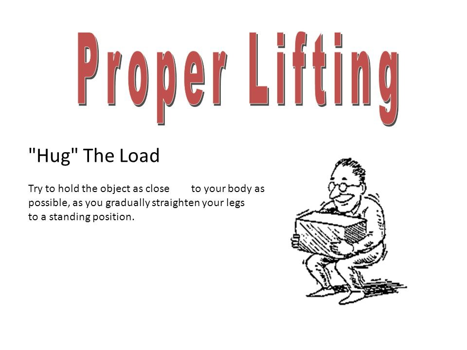 Proper Lifting Hug The Load