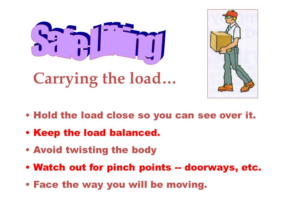 Safe Lifting Carrying the load…