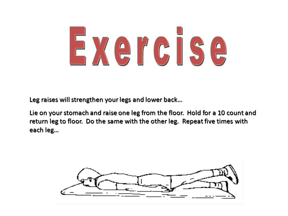 Exercise Leg raises will strengthen your legs and lower back…
