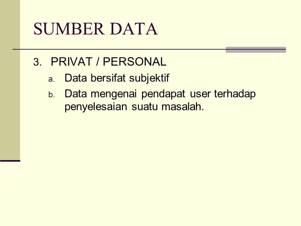 SUMBER DATA PRIVAT / PERSONAL Data bersifat subjektif