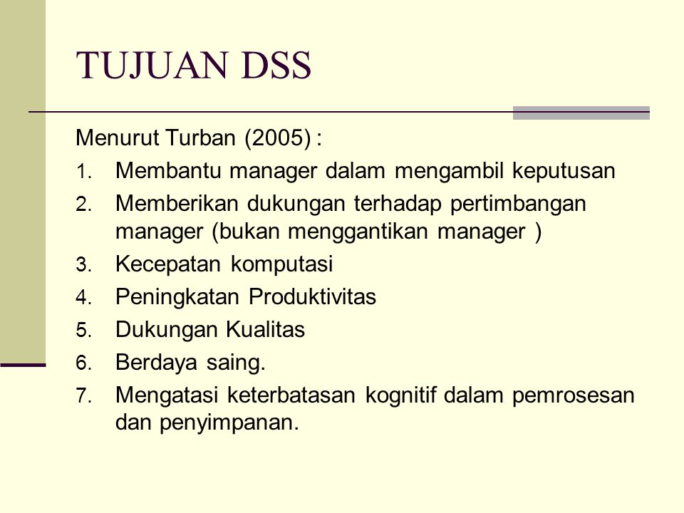 TUJUAN DSS Menurut Turban (2005) :