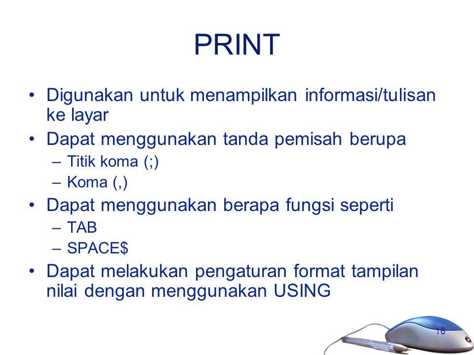 PRINT Digunakan untuk menampilkan informasi/tulisan ke layar