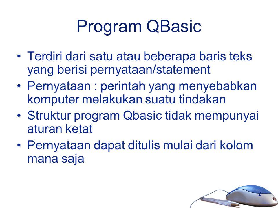 Program QBasic Terdiri dari satu atau beberapa baris teks yang berisi pernyataan/statement.