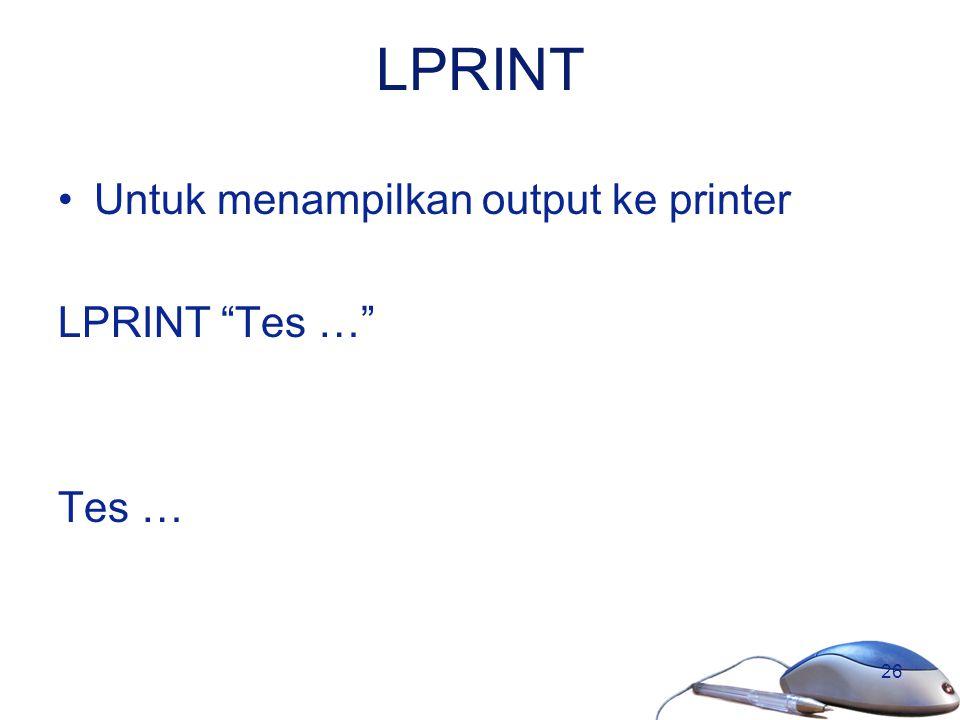 LPRINT Untuk menampilkan output ke printer LPRINT Tes … Tes …