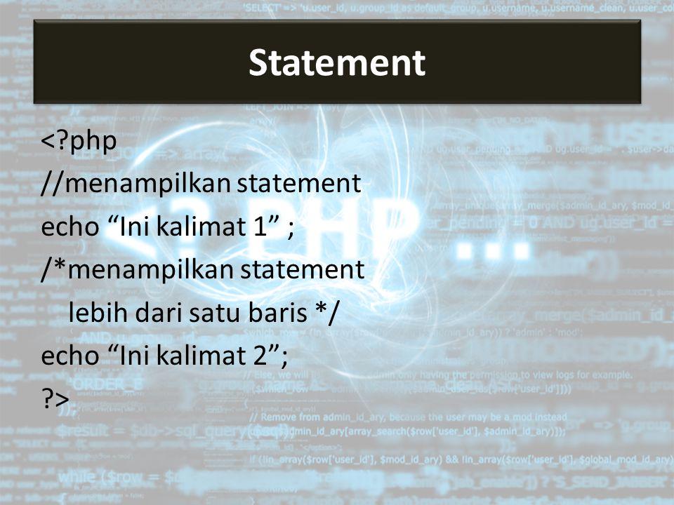 Statement < php //menampilkan statement echo Ini kalimat 1 ; /*menampilkan statement lebih dari satu baris */ echo Ini kalimat 2 ; >