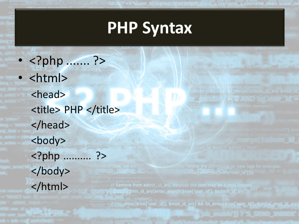 PHP Syntax < php ....... > <html> <head>