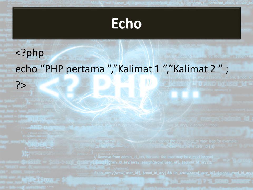 Echo < php echo PHP pertama , Kalimat 1 , Kalimat 2 ; >