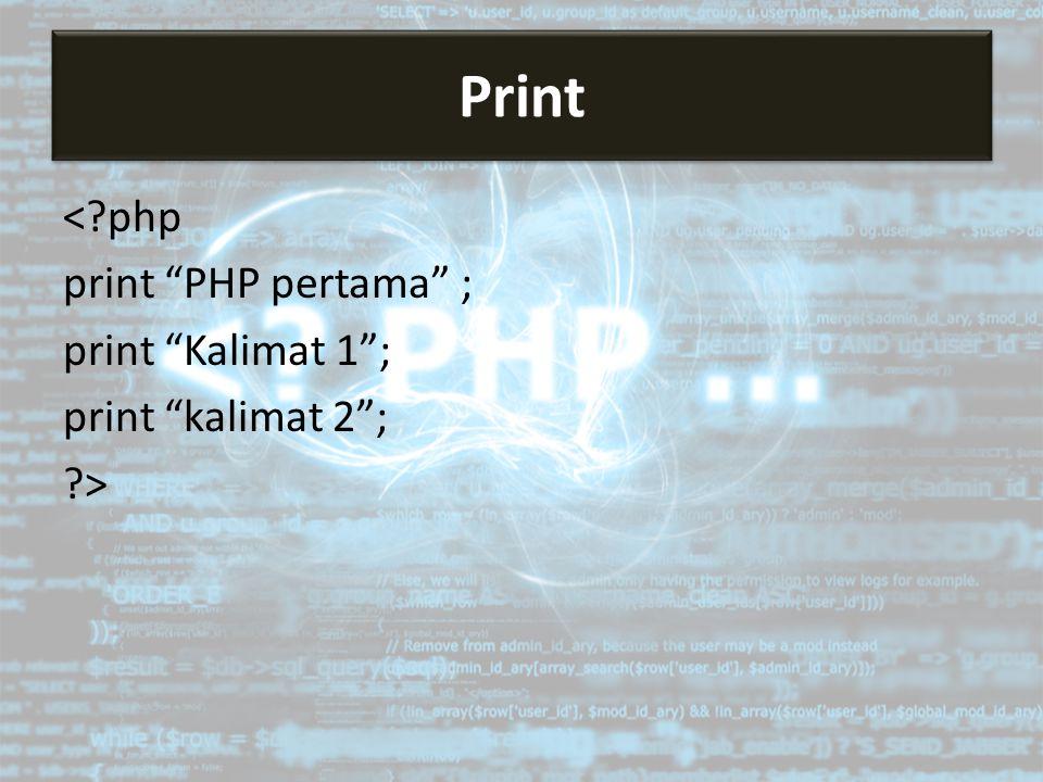 Print < php print PHP pertama ; print Kalimat 1 ; print kalimat 2 ; >