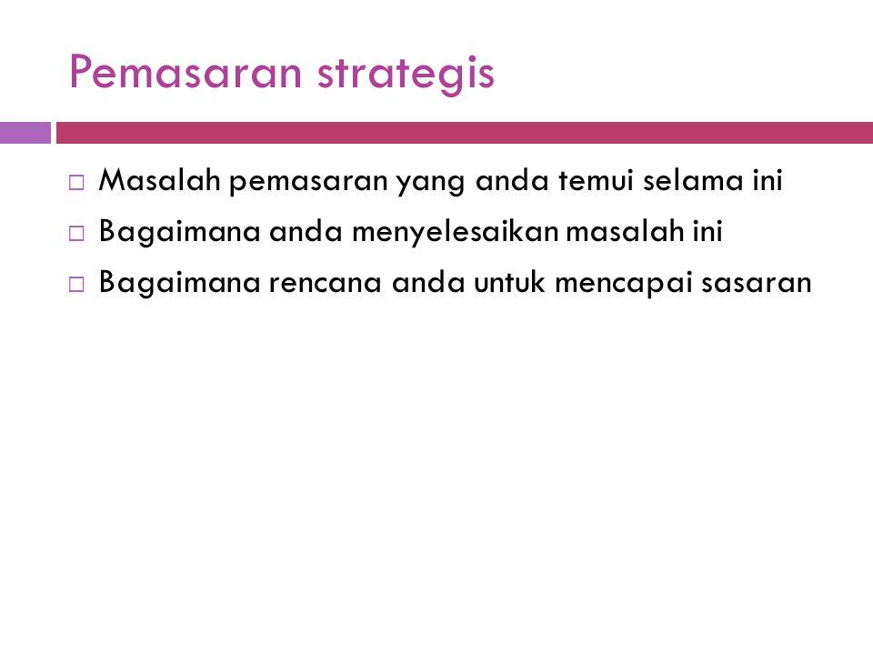Pemasaran strategis Masalah pemasaran yang anda temui selama ini