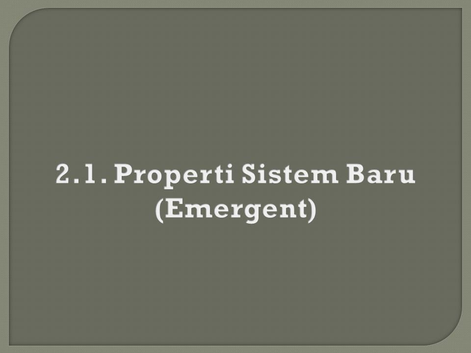2.1. Properti Sistem Baru (Emergent)