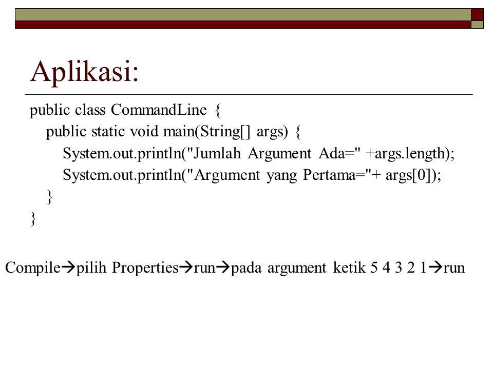 Aplikasi: public class CommandLine {