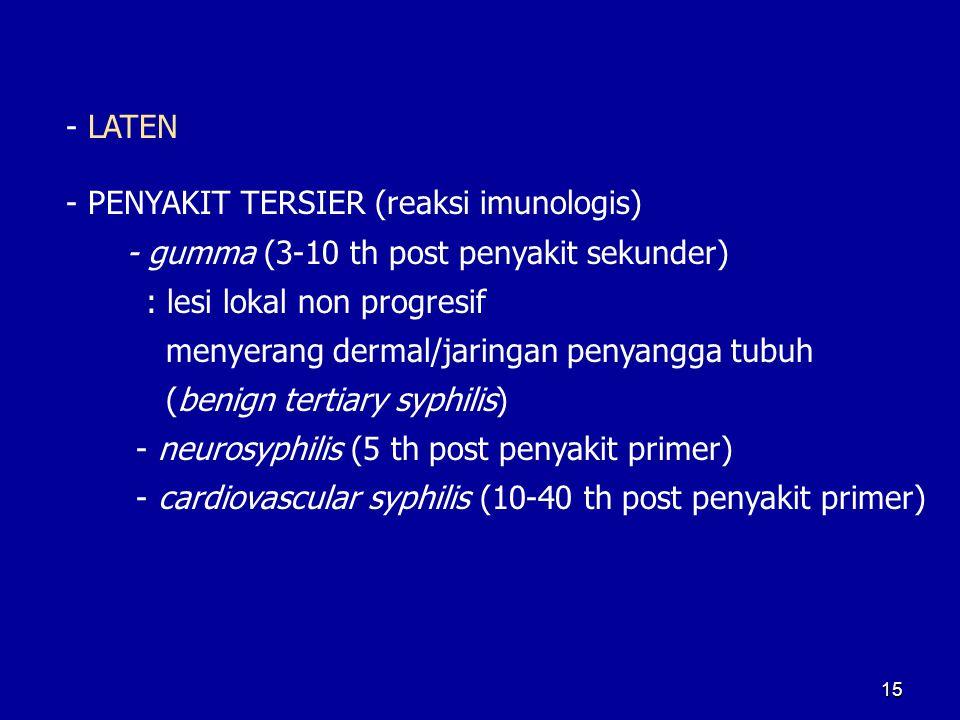 - LATEN - PENYAKIT TERSIER (reaksi imunologis) - gumma (3-10 th post penyakit sekunder) : lesi lokal non progresif.