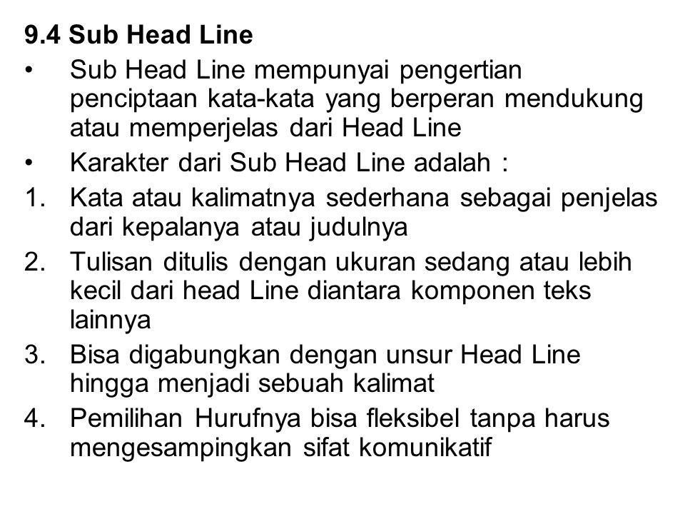 9.4 Sub Head Line Sub Head Line mempunyai pengertian penciptaan kata-kata yang berperan mendukung atau memperjelas dari Head Line.