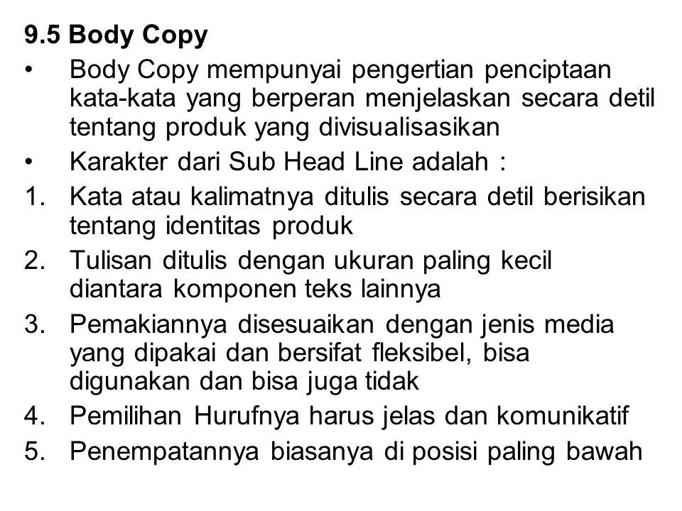 9.5 Body Copy Body Copy mempunyai pengertian penciptaan kata-kata yang berperan menjelaskan secara detil tentang produk yang divisualisasikan.