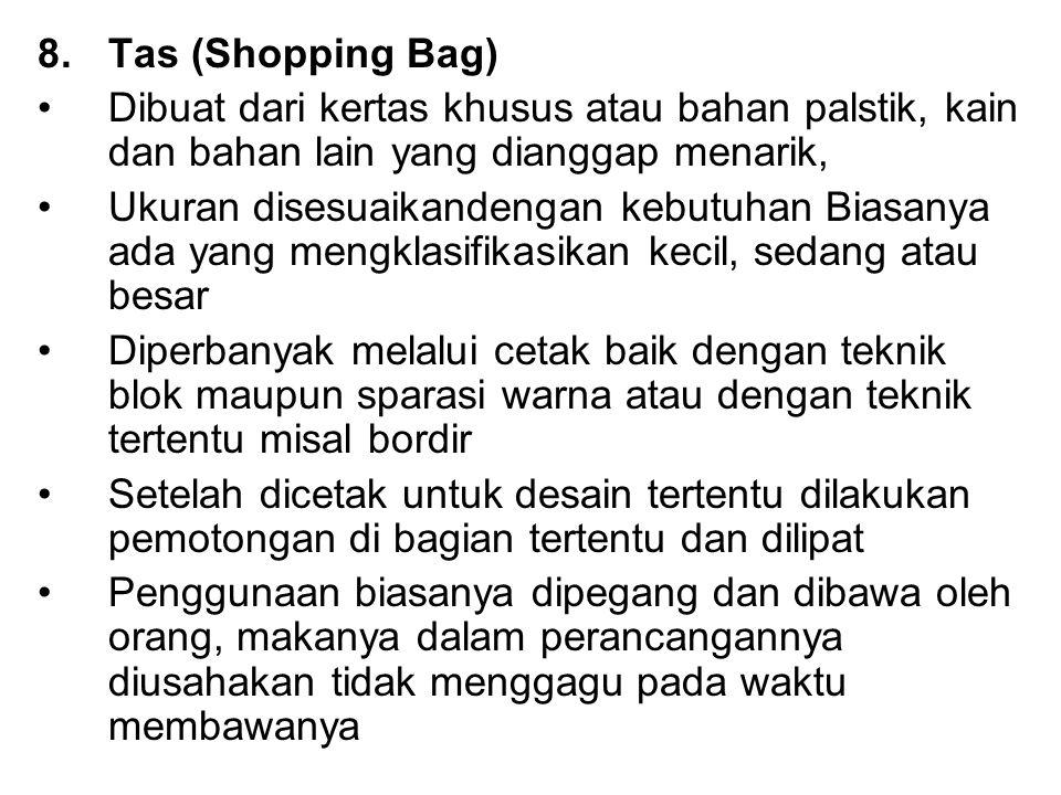 Tas (Shopping Bag) Dibuat dari kertas khusus atau bahan palstik, kain dan bahan lain yang dianggap menarik,