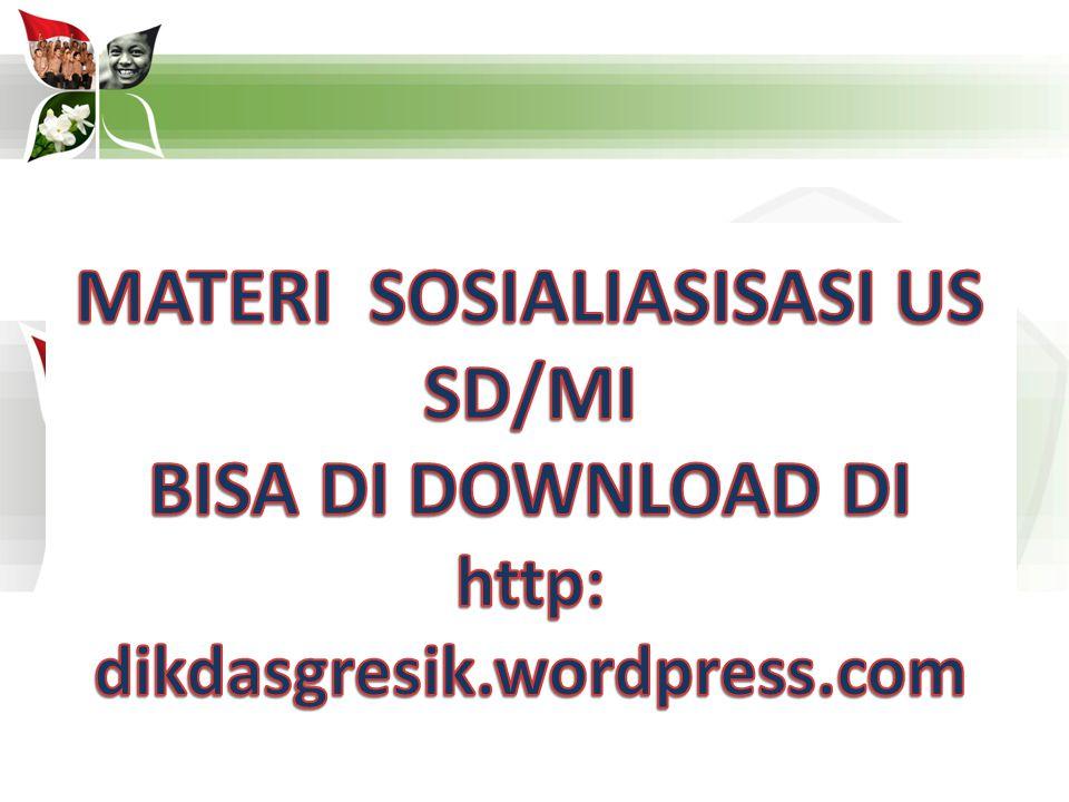 MATERI SOSIALIASISASI US SD/MI http: dikdasgresik.wordpress.com
