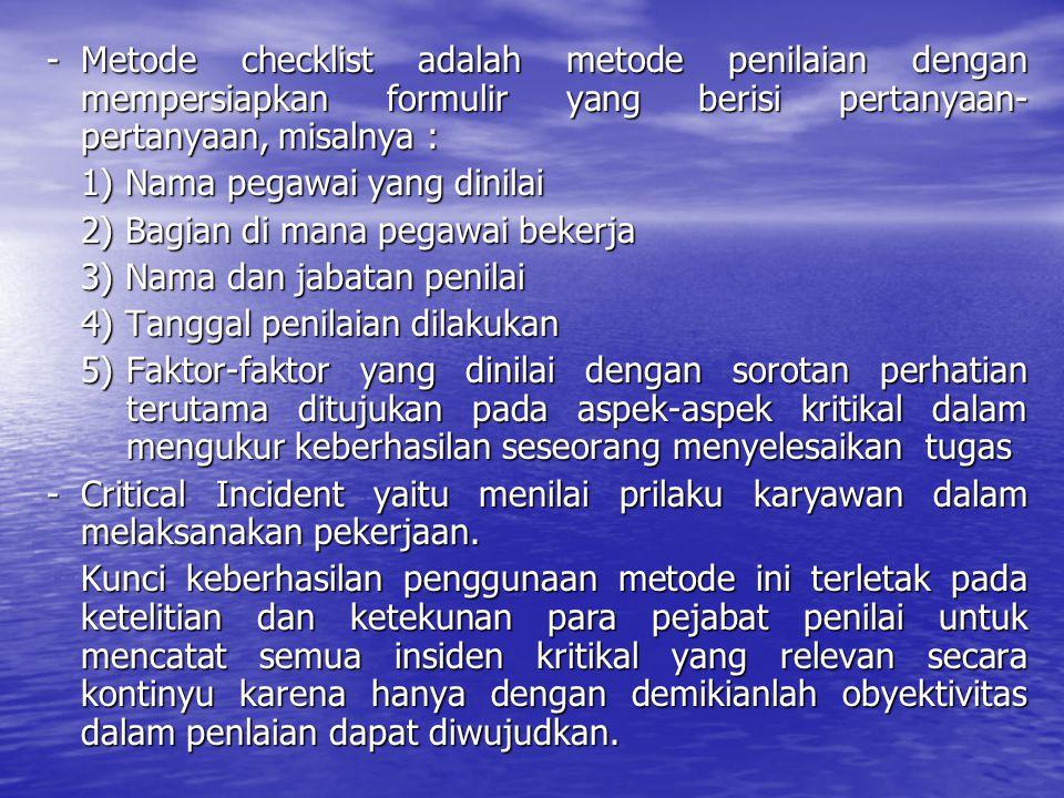 - Metode checklist adalah metode penilaian dengan mempersiapkan formulir yang berisi pertanyaan-pertanyaan, misalnya :