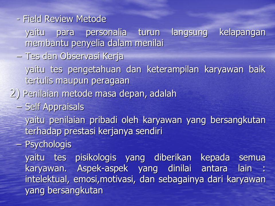 - Field Review Metode yaitu para personalia turun langsung kelapangan membantu penyelia dalam menilai.